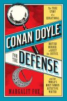 Cover image for Conan Doyle for the defense : the true story of a sensational British murder, a quest for justice, and the world's most famous detective writer