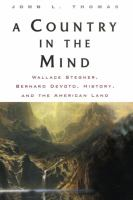 Cover image for A country in the mind : Wallace Stegner, Bernard De Voto, history, and the American land