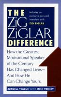 Cover image for The Zig Ziglar difference : how the greatest motivational speaker of the century has changed lives, and how he can change yours