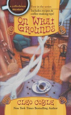 Cover image for On what grounds. bk. 1: Coffeehouse mystery series