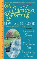 Cover image for Sew far, so good. bks. 4, 5, & 6 : Needlecraft mystery series