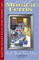 Cover image for And then you dye. bk. 16 : A needlecraft mystery