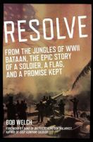 Imagen de portada para Resolve : from the jungles of WWII Bataan, the epic story of a soldier, a flag, and a promise kept