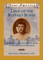 Cover image for Land of the buffalo bones : the diary of Mary Ann Elizabeth Rodgers [New Yeovil, Minnesota, 1873] : Dear America series