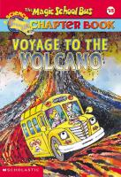 Cover image for Voyage to the volcano. bk. 15 : Magic school bus, a science chapter book series