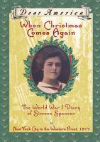 Imagen de portada para When Christmas comes again : the World War I diary of Simone Spencer [New York City to the Western Front, 1917] : Dear America series