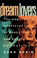 Cover image for Dreamlovers : the magnificent shattered lives of Bobby Darin and Sandra Dee by their son