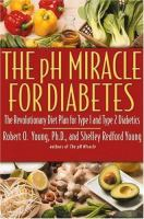 Cover image for The pH miracle for diabetes : the revolutionary diet plan for Type 1 and Type 2 diabetes