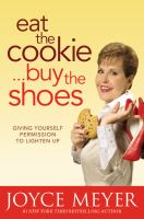 Cover image for Eat the cookie-- buy the shoes : giving yourself permission to lighten up