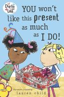 Cover image for You won't like this present as much as I do : Charlie and Lola series