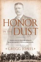 Cover image for Honor in the dust : Theodore Roosevelt, war in the Philippines, and the rise and fall of America's imperial dream