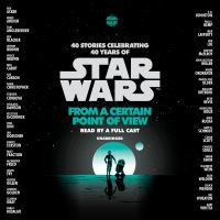 Cover image for Star Wars : from a certain point of view [sound recording CD] : 40 stories celebrating 40 years of Star Wars.