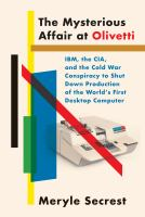 Cover image for The mysterious affair at Olivetti : IBM, the CIA, and the Cold War conspiracy to shut down production of the world's first desktop computer
