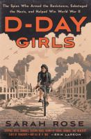 Cover image for D-Day girls : the spies who armed the resistance, sabotaged the Nazis, and helped win World War II