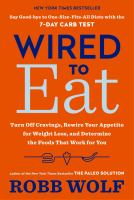 Cover image for Wired to eat Turn Off Cravings, Rewire Your Appetite for Weight Loss, and Determine the FoodsThat Work for You.