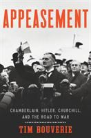 Cover image for Appeasement : Chamberlain, Hitler, Churchill, and the road to war