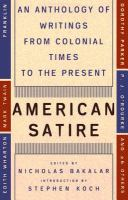 Cover image for American satire : an anthology of writings from Colonial times to the present
