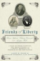 Cover image for Friends of liberty : Thomas Jefferson, Tadeusz Kościuszko, and Agrippa Hull : a tale of three patriots, two revolutions, and a tragic betrayal of freedom in the new nation