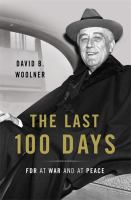 Cover image for The last 100 days : FDR at war and at peace