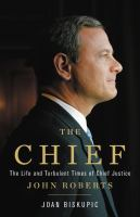 Cover image for The Chief : the life and turbulent times of Chief Justice John Roberts
