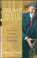 Cover image for Trump never give up : how I turned my biggest challenges into success