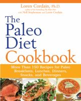 Cover image for The Paleo diet cookbook : more than 150 recipes for Paleo breakfasts, lunches, dinners, snacks, and beverages