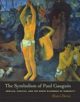 Cover image for The symbolism of Paul Gauguin : erotica, exotica, and the great dilemmas of humanity