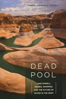 Cover image for Dead pool : Lake Powell, global warming, and the future of water in the West