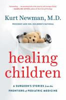 Cover image for Healing children : a surgeon's stories from the frontiers of pediatric medicine