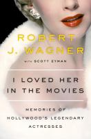 Cover image for I loved her in the movies : memories of Hollywood's legendary actresses