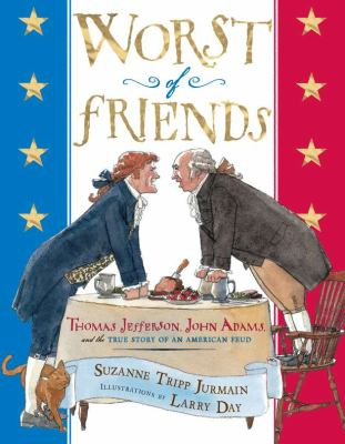 Cover image for Worst of friends : Thomas Jefferson, John Adams, and the true story of an American feud