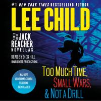 Cover image for Three more jack reacher novellas Too Much Time, Small Wars, Not a Drill and Bonus Jack Reacher Stories.