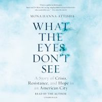 Cover image for What the eyes don't see [sound recording CD] : a story of crisis, resistance, and hope in an American city