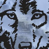 Cover image for American wolf [sound recording CD] : a true story of survival and obsession in the West