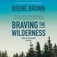 Cover image for Braving the wilderness The quest for true belonging and the courage to stand alone