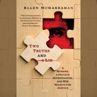 Cover image for Two truths and a lie A murder, a private investigator, and her search for justice.