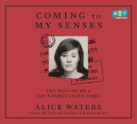 Cover image for Coming to my senses [sound recording CD] : the making of a counterculture cook
