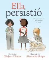 Cover image for Ella persistió : 13 mujeres Americanas que cambiaron el mundo