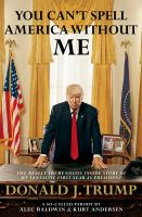 Imagen de portada para You can't spell america without me The Really Tremendous Inside Story of My Fantastic First Year as President Donald J. Trump (A So-Called Parody).