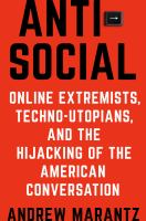 Imagen de portada para Antisocial : online extremists, techno-utopians, and the hijacking of the American conversation