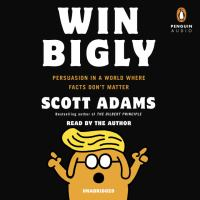 Cover image for Win bigly [sound recording CD] : persuasion in a world where facts don't matter