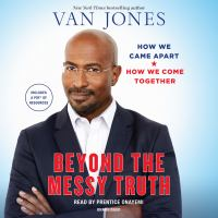 Cover image for Beyond the messy truth [sound recording CD] : how we came apart, how we come together