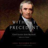 Cover image for Without precedent Chief Justice John Marshall and His Times.
