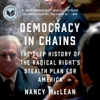 Cover image for Democracy in chains The Deep History of the Radical Right's Stealth Plan for America.
