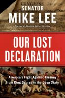 Imagen de portada para Our lost declaration : America's fight against tyranny from King George to the deep state