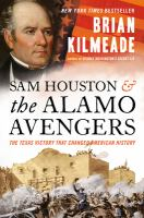 Cover image for Sam Houston and the Alamo Avengers : the Texas victory that changed American history