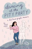 Cover image for Dancing at the pity party [graphic novel] : a dead mom graphic memoir
