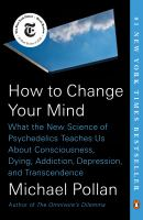 Cover image for How to change your mind What the New Science of Psychedelics Teaches Us About Consciousness, Dying, Addiction, Depression, and Transcendence.