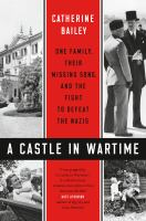 Imagen de portada para A castle in wartime : one family, their missing sons, and the fight to defeat the Nazis