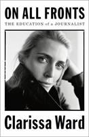 Imagen de portada para ON ALL FRONTS : the education of a journalist